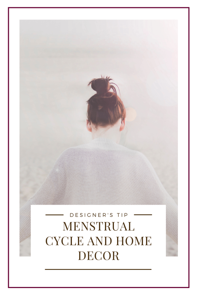 menstrual cycle and home decor - designer's tip